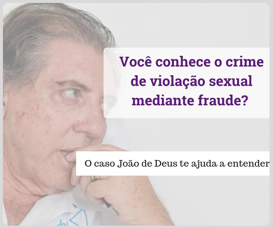 Você conhece o crime de violação sexual mediante fraude_